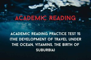 Academic reading practice test 15 (Passage 1 The Development of Travel under the Ocean, Passage 2 Vitamins, Passage 3 The Birth of Suburbia)