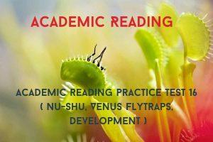 Academic reading practice test 16 (Passage 1 Nu-Shu, Passage 2 Venus Flytraps, Passage 3Development)