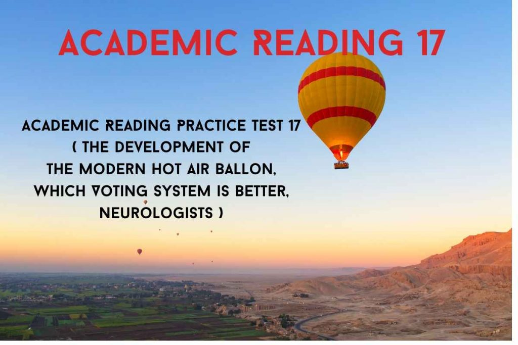 Academic Reading Practice Test 17 (Passage 1 The development of theModernHot Air Ballon, Passage 2 Which Voting System is Better, Passage 3Neurologists)