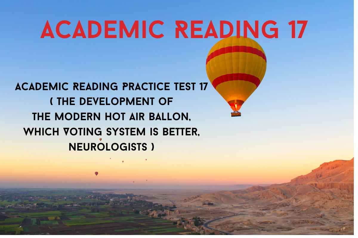 Academic Reading Practice Test 17 ( Passage 1 The development of the Modern Hot Air Ballon, Passage 2 Which Voting System is Better, Passage 3 Neurologists )