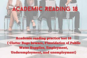 Academic reading practice test 18 ( Passage 1 Clutter Bugs beware, Passage 2 Fluoridation of Public Water Supplies, Passage 3 Employment, Underemployment, and unemployment )