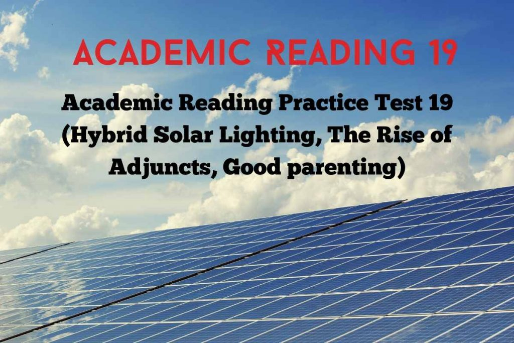 Academic Reading Practice Test 19 ( Passage 1 Hybrid Solar Lighting, Passage 2 The Rise of Adjuncts, Passage 3 Good parenting )