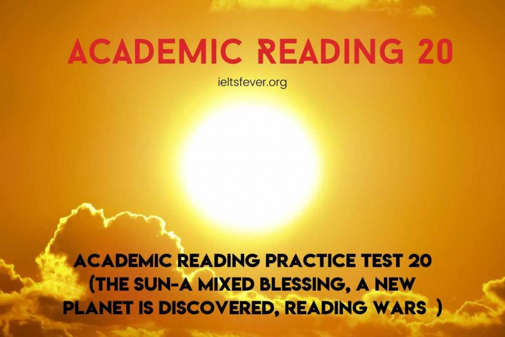 Academic Reading Practice Test 20 ( Passage 1 The Sun-A Mixed Blessing, Passage 2 A New Planet is Discovered, Passage 3 Reading Wars  )