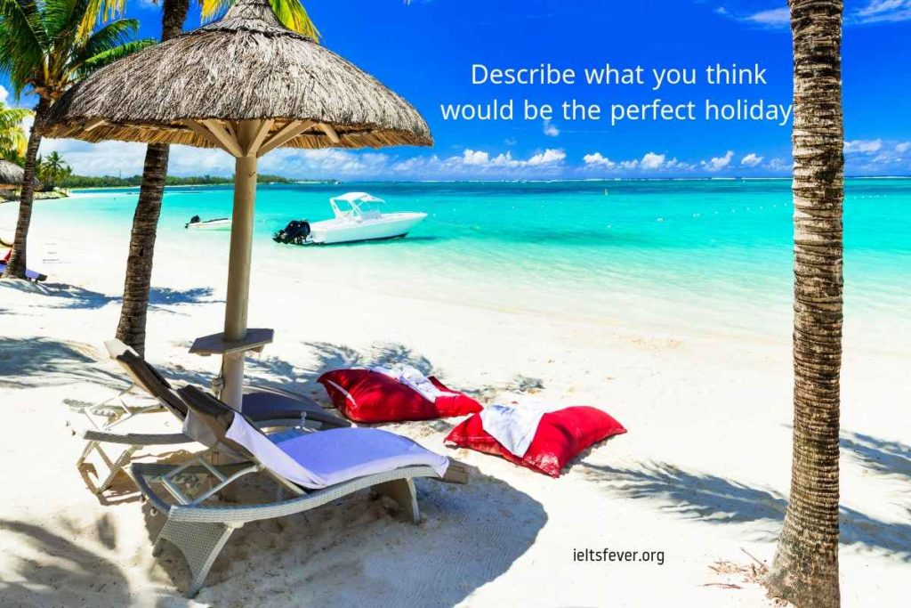 Describe what you think would be the perfect holiday with audio sample