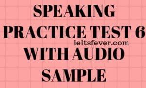SPEAKING PRACTICE TEST 6 WITH AUDIO SAMPLE