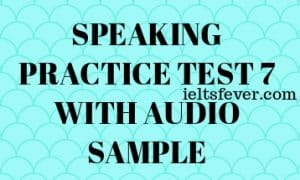 SPEAKING PRACTICE TEST 7 WITH AUDIO SAMPLE