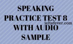 SPEAKING PRACTICE TEST 8 WITH AUDIO SAMPLE