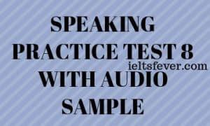 SPEAKING PRACTICE TEST 8 WITH AUDIO SAMPLE