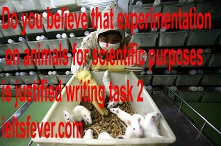 Do you believe that experimentation on animals for scientific purposes is justified