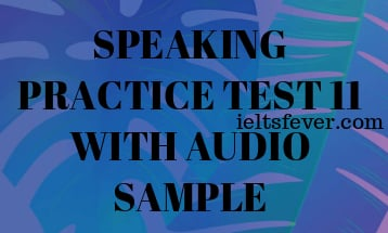 SPEAKING PRACTICE TEST 11 WITH AUDIO SAMPLE