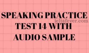SPEAKING PRACTICE TEST 14 WITH AUDIO SAMPLE