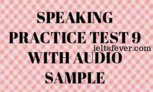 SPEAKING PRACTICE TEST 9 WITH AUDIO SAMPLE