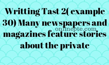Writting Tast 2( example 30) Many newspapers and magazines feature stories about the private