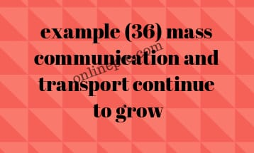 example (36) mass communication and transport continue to grow