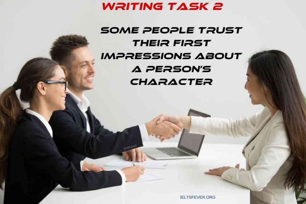 Some people trust their first impressions about a person's character