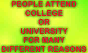 People attend college or university for many different reasons (for example, new experiences, career preparation, increased knowledge) .  Why do you think people attend college or university? Use specific reasons and examples to support your answer.