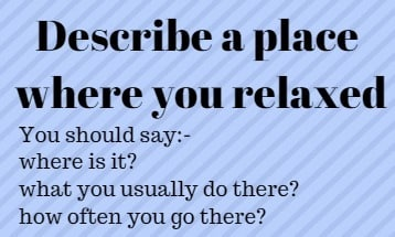 Describe a place where you relaxed ielts exam