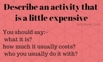 cue card example Describe an activity that is a little expensive