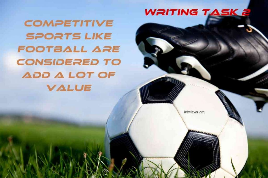 Competitive Sports Like Football Are Considered to Add a Lot of Value