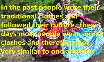 In the past people wore their traditional clothes and followed their culture. These daysmost people wear similar clothes and therefore look very similar to one another.