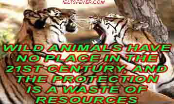 Wild animals have no place in the 21st century, and the protection is a waste of resources.  To what extent do you agree or disagree?