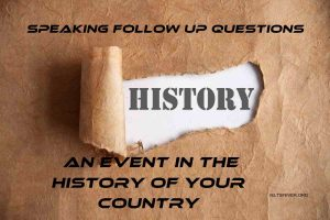Speaking Follow Up Questions An event in the history of your country
