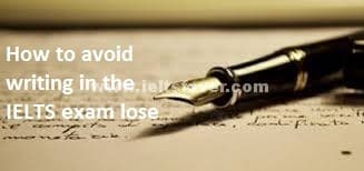 How to avoid writing in the IELTS exam lose any points