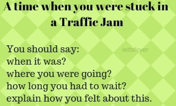 A time when you were stuck in a traffic jam speaking cue card with answer IELTS EXAM