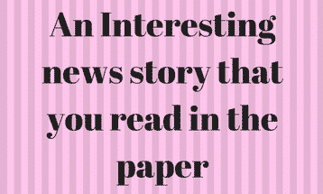 An Interesting news story that you read in paper – speaking cue card with answer IELTS EXAM
