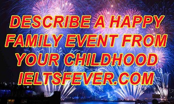 Describe a happy family event from your childhood speaking IELTS EXAM