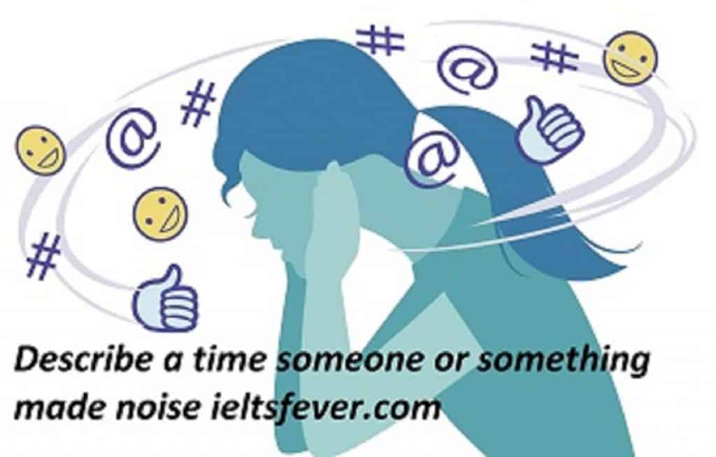 Describe a time someone or something made noise IELTS EXAM