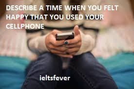 DESCRIBE A TIME WHEN YOU FELT HAPPY THAT YOU USED YOUR CELLPHONE