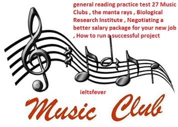 general reading practice test 27 Music Clubs , the manta rays , Biological Research Institute , Negotiating a better salary package for your new job , How to run a successful project ielts exam