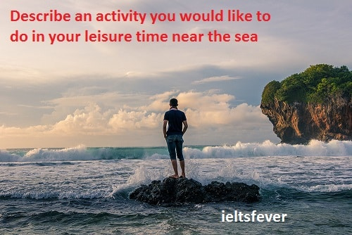 Describe an activity you would like to do in your leisure time near the sea