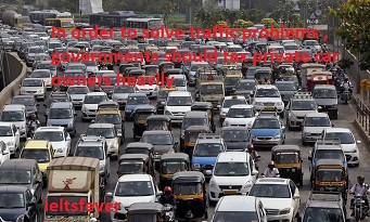 In order to solve traffic problems governments should tax private car owners ielts exam