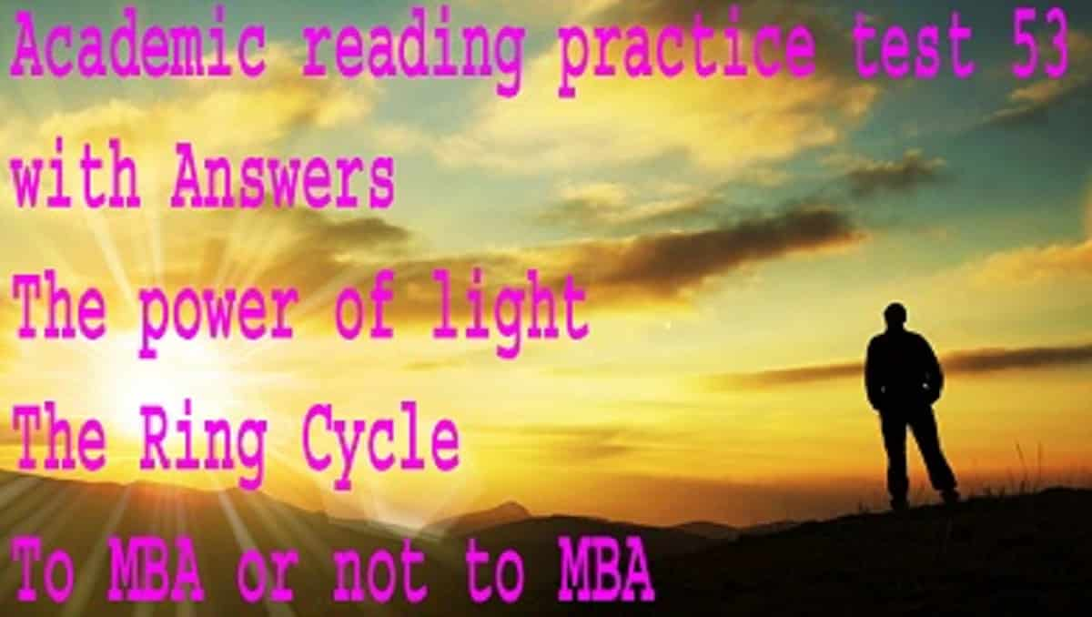 Academic reading test 53 The power of light The Ring Cycle To MBA ielts