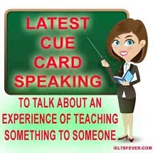 To talk about an experience of teaching something to someone ielts exam