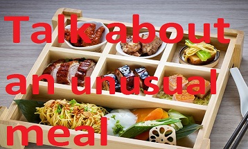 Talk about an unusual meal speaking cue card ielts exam