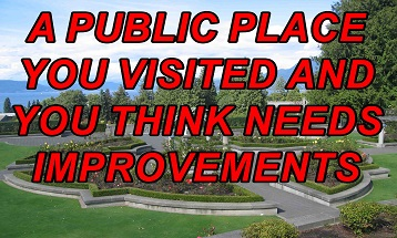 A public place you visited and you think needs improvements