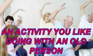 An activity you like doing with an old person ielts exam