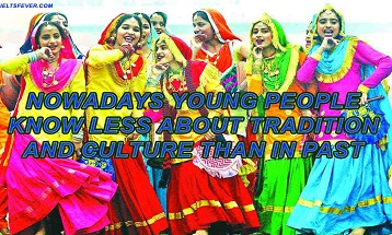 Nowadays Young people know less about tradition and culture than in past