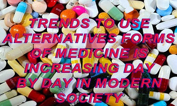 Trends to use alternatives forms of medicine is increasing day by day in modern society . What are the pros and cons of the such forms?