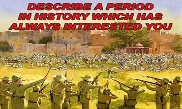 Describe a period in history which has always interested you ielts exam