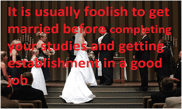 It is usually foolish to get married before completing your studies and getting establishment in a good job