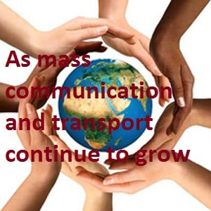 As mass communication and transport continue to grow