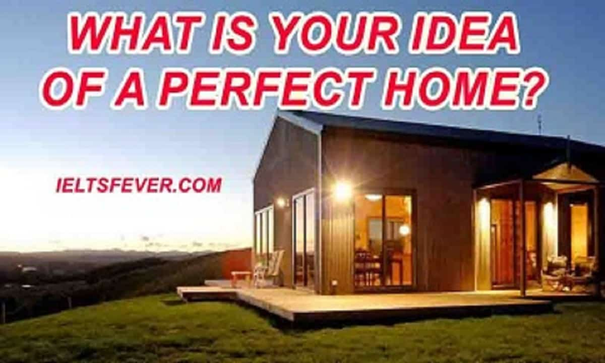 What Is Your Idea Of A Perfect Home Ielts Exam Ielts Fever