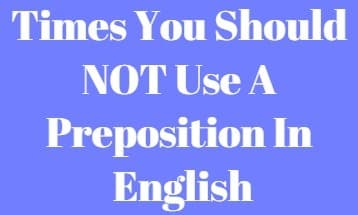 Times You Should NOT Use A Preposition In English