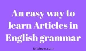 An easy way to learn Articles in English grammar