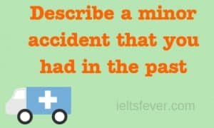 Describe a minor accident that you had in the past