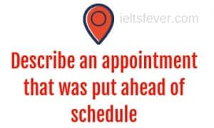 Describe an appointment that was put ahead of schedule